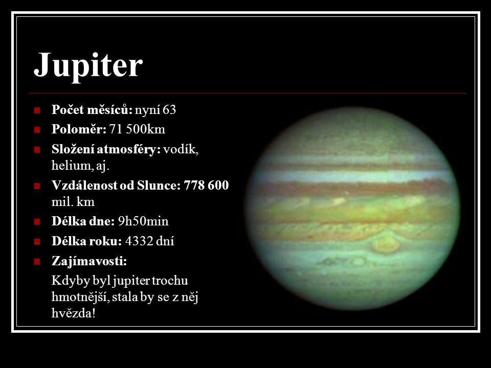 Jupiter Počet měsíců: nyní 63 Poloměr: 71 500km