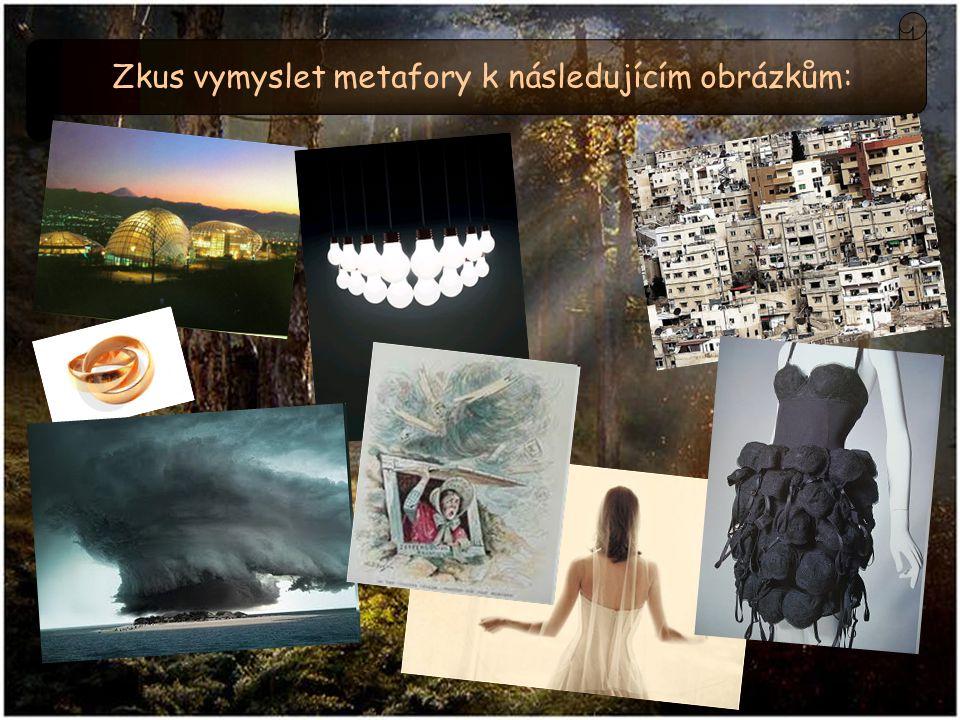 Zkus vymyslet metafory k následujícím obrázkům: