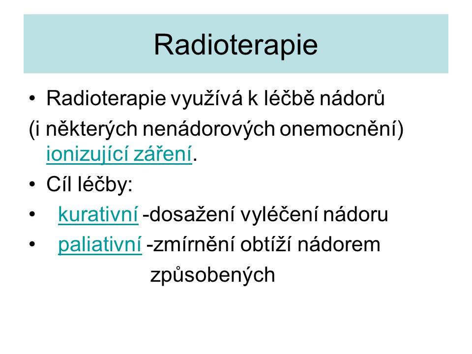 Radioterapie Radioterapie využívá k léčbě nádorů