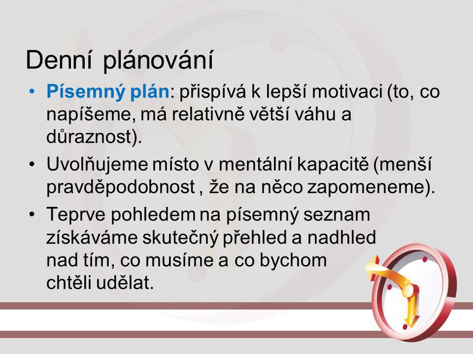 Denní plánování Písemný plán: přispívá k lepší motivaci (to, co napíšeme, má relativně větší váhu a důraznost).