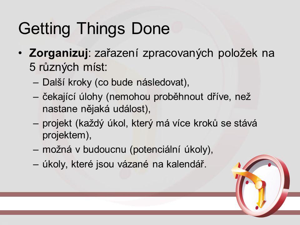 Getting Things Done Zorganizuj: zařazení zpracovaných položek na 5 různých míst: Další kroky (co bude následovat),