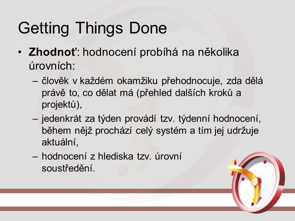 Getting Things Done Zhodnoť: hodnocení probíhá na několika úrovních: