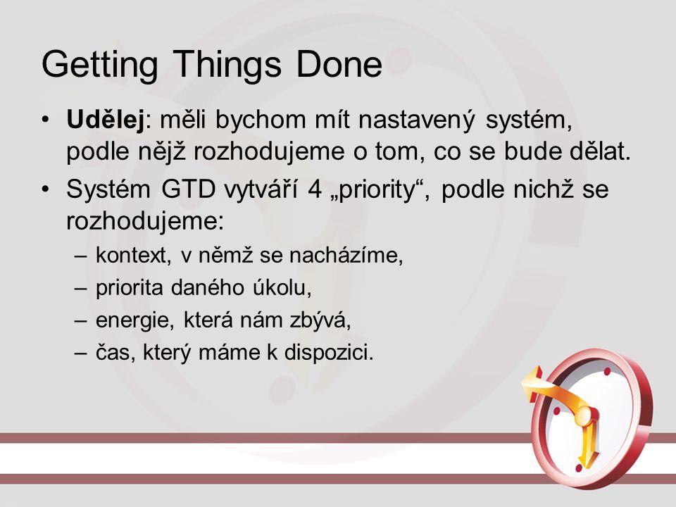 Getting Things Done Udělej: měli bychom mít nastavený systém, podle nějž rozhodujeme o tom, co se bude dělat.