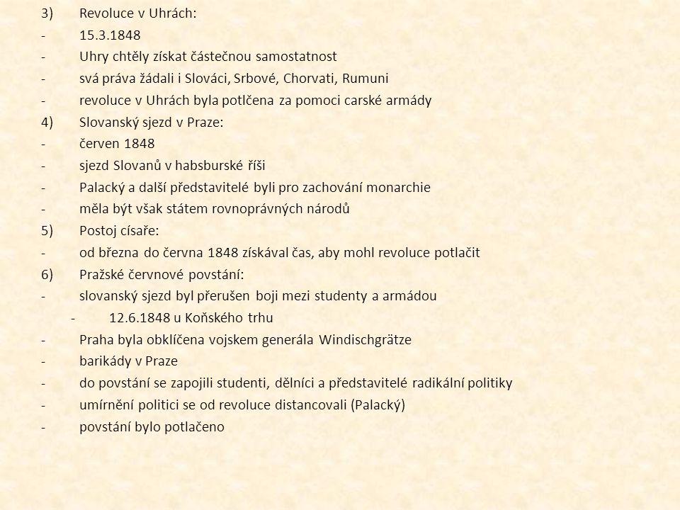 Revoluce v Uhrách: 15.3.1848. Uhry chtěly získat částečnou samostatnost. svá práva žádali i Slováci, Srbové, Chorvati, Rumuni.