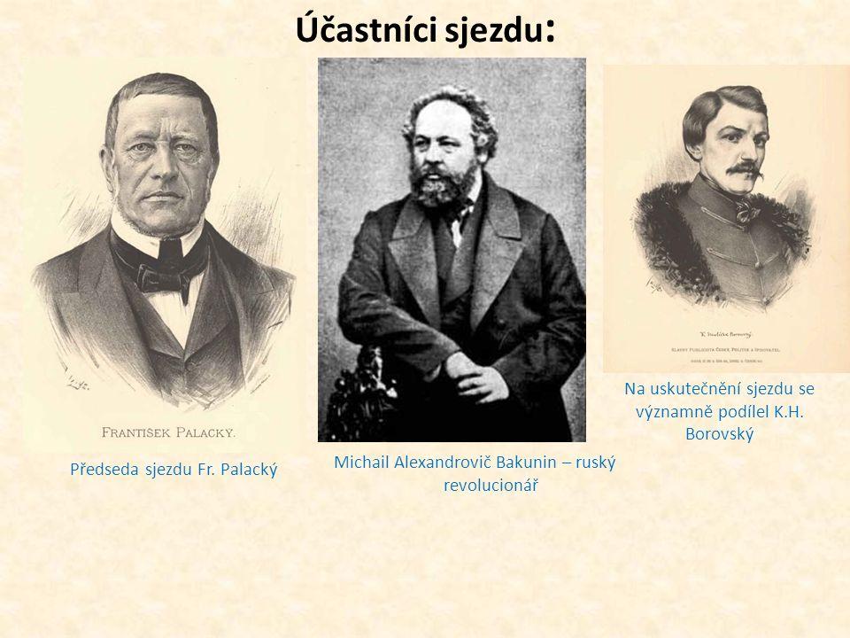 Účastníci sjezdu: Na uskutečnění sjezdu se významně podílel K.H. Borovský. Michail Alexandrovič Bakunin – ruský revolucionář.