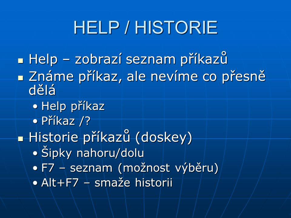 HELP / HISTORIE Help – zobrazí seznam příkazů