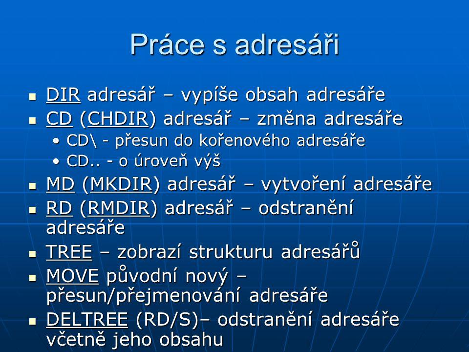 Práce s adresáři DIR adresář – vypíše obsah adresáře