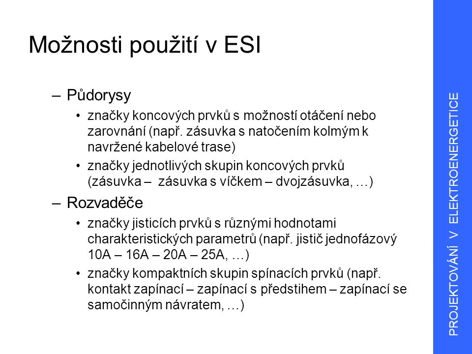 Možnosti použití v ESI Půdorysy Rozvaděče