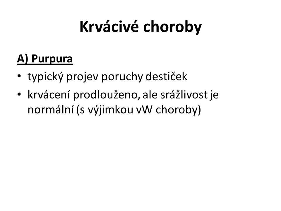 Krvácivé choroby A) Purpura typický projev poruchy destiček