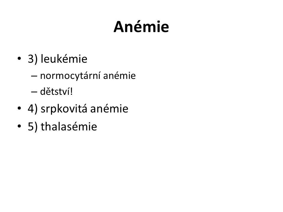 Anémie 3) leukémie 4) srpkovitá anémie 5) thalasémie
