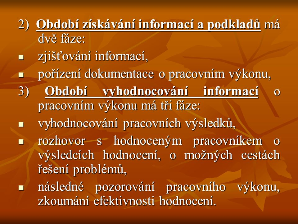 2) Období získávání informací a podkladů má dvě fáze: