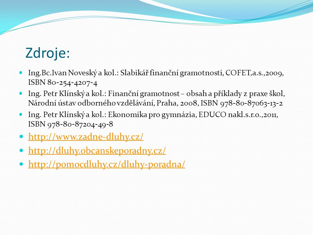 Zdroje: http://www.zadne-dluhy.cz/ http://dluhy.obcanskeporadny.cz/