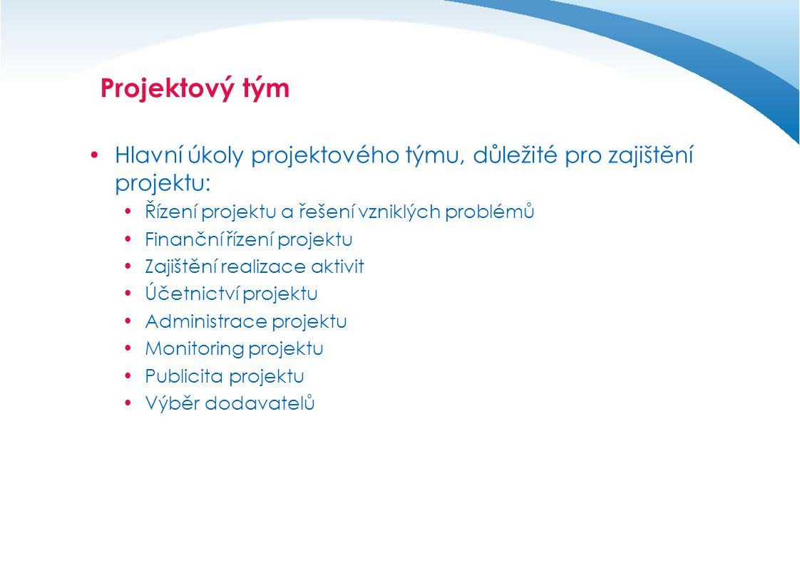 Projektový tým Hlavní úkoly projektového týmu, důležité pro zajištění projektu: Řízení projektu a řešení vzniklých problémů.
