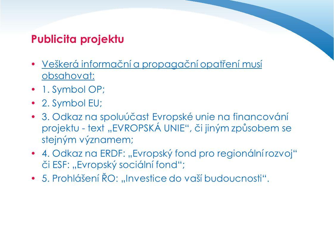 Publicita projektu Veškerá informační a propagační opatření musí obsahovat: 1. Symbol OP; 2. Symbol EU;