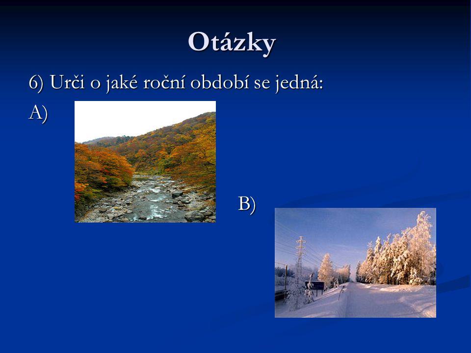 Otázky 6) Urči o jaké roční období se jedná: A) B)
