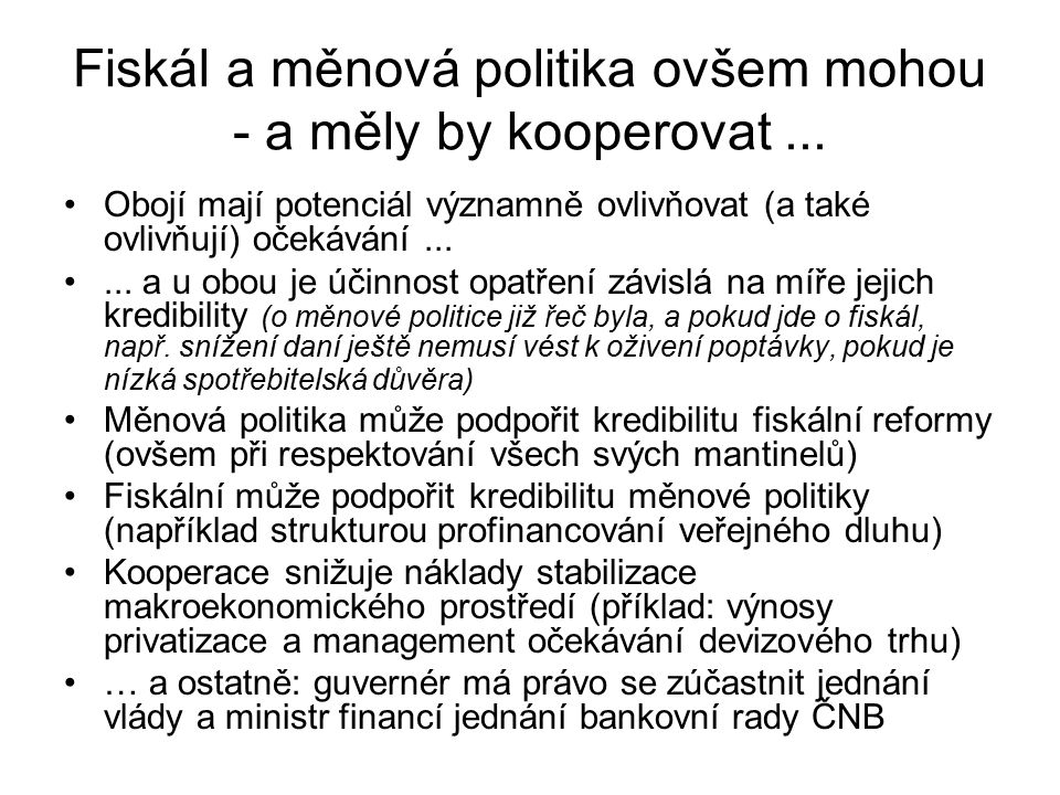 Fiskál a měnová politika ovšem mohou - a měly by kooperovat ...
