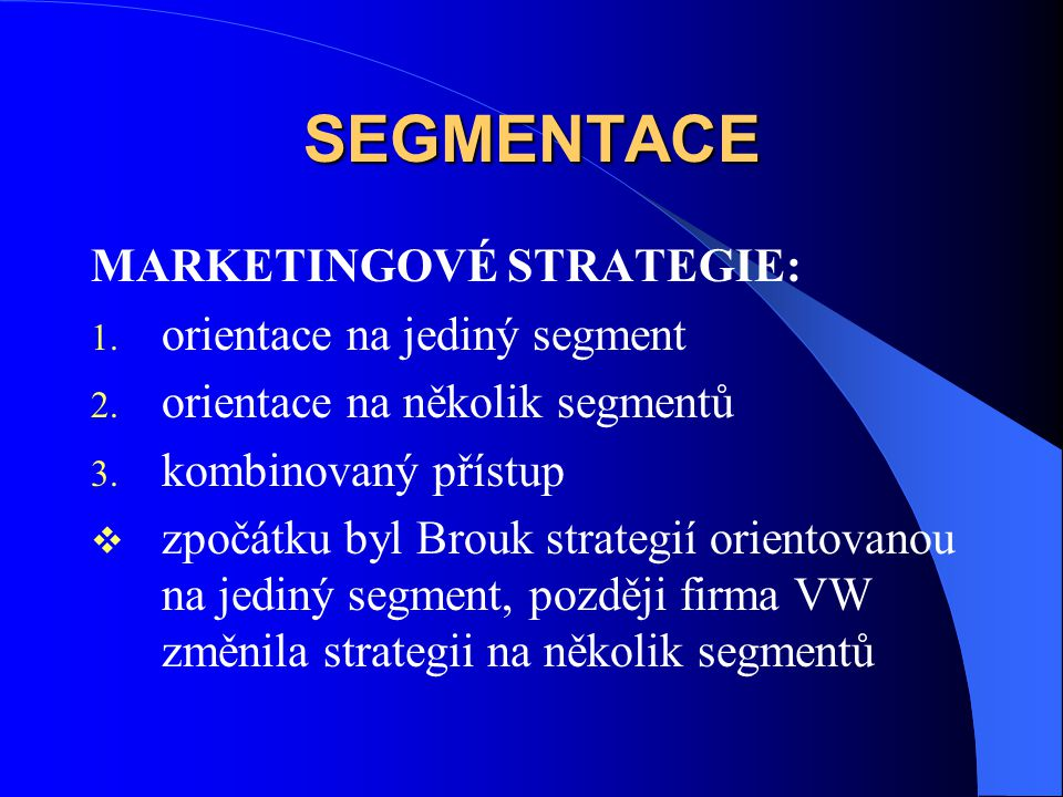 SEGMENTACE MARKETINGOVÉ STRATEGIE: orientace na jediný segment