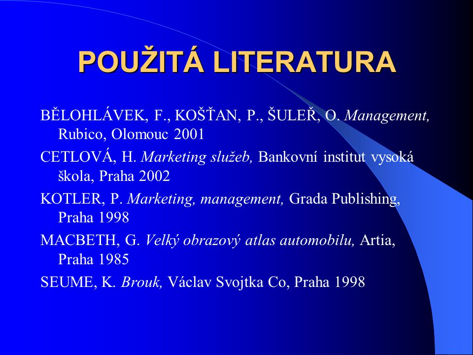 POUŽITÁ LITERATURA BĚLOHLÁVEK, F., KOŠŤAN, P., ŠULEŘ, O. Management, Rubico, Olomouc 2001.