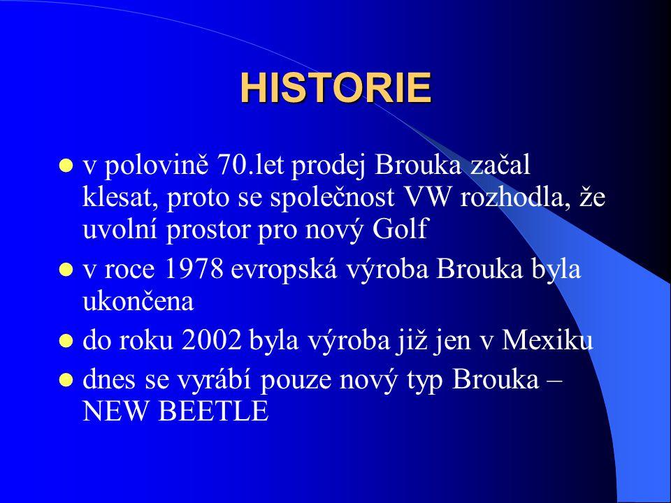 HISTORIE v polovině 70.let prodej Brouka začal klesat, proto se společnost VW rozhodla, že uvolní prostor pro nový Golf.