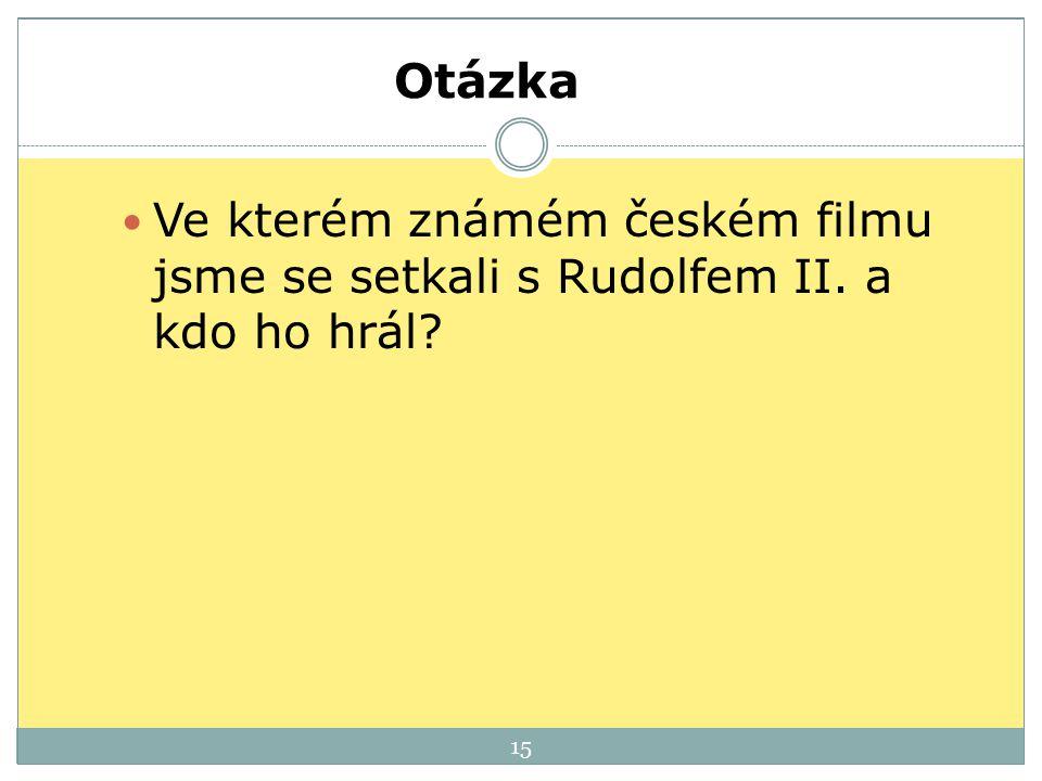 Otázka Ve kterém známém českém filmu jsme se setkali s Rudolfem II. a kdo ho hrál