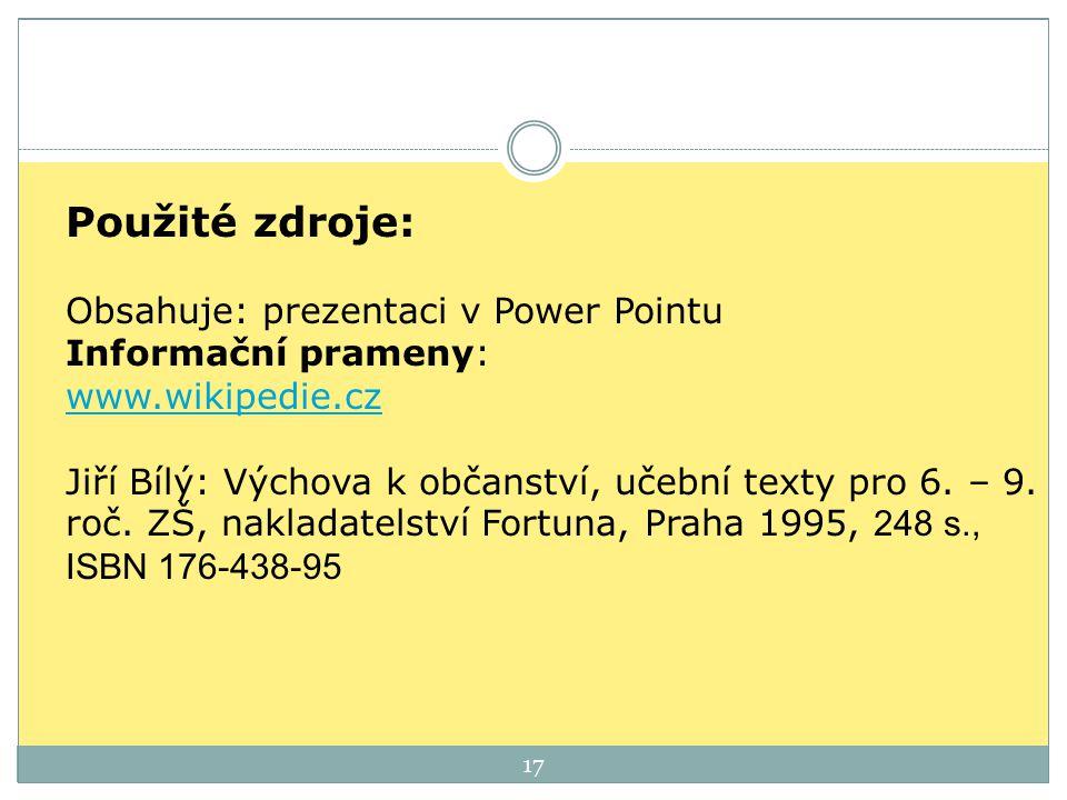 Použité zdroje: Obsahuje: prezentaci v Power Pointu Informační prameny: www.wikipedie.cz Jiří Bílý: Výchova k občanství, učební texty pro 6.