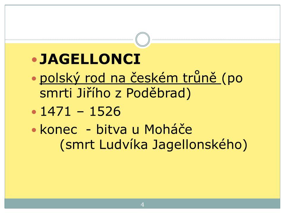 JAGELLONCI polský rod na českém trůně (po smrti Jiřího z Poděbrad)