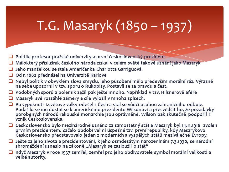T.G. Masaryk (1850 – 1937) Politik, profesor pražské univerzity a první československý prezident.