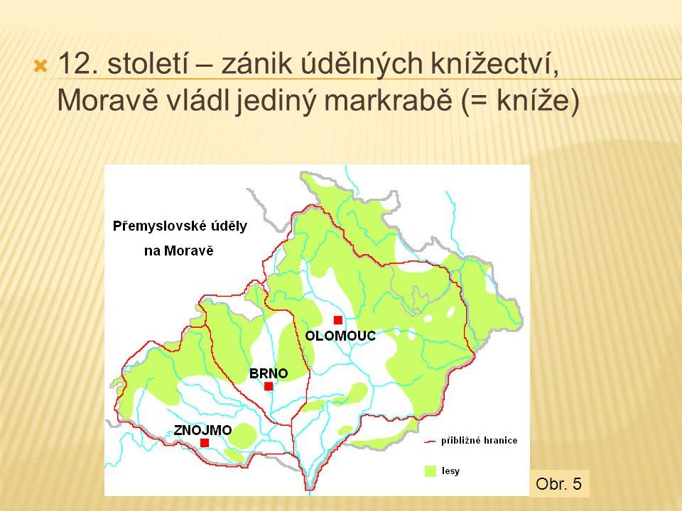 12. století – zánik údělných knížectví, Moravě vládl jediný markrabě (= kníže)