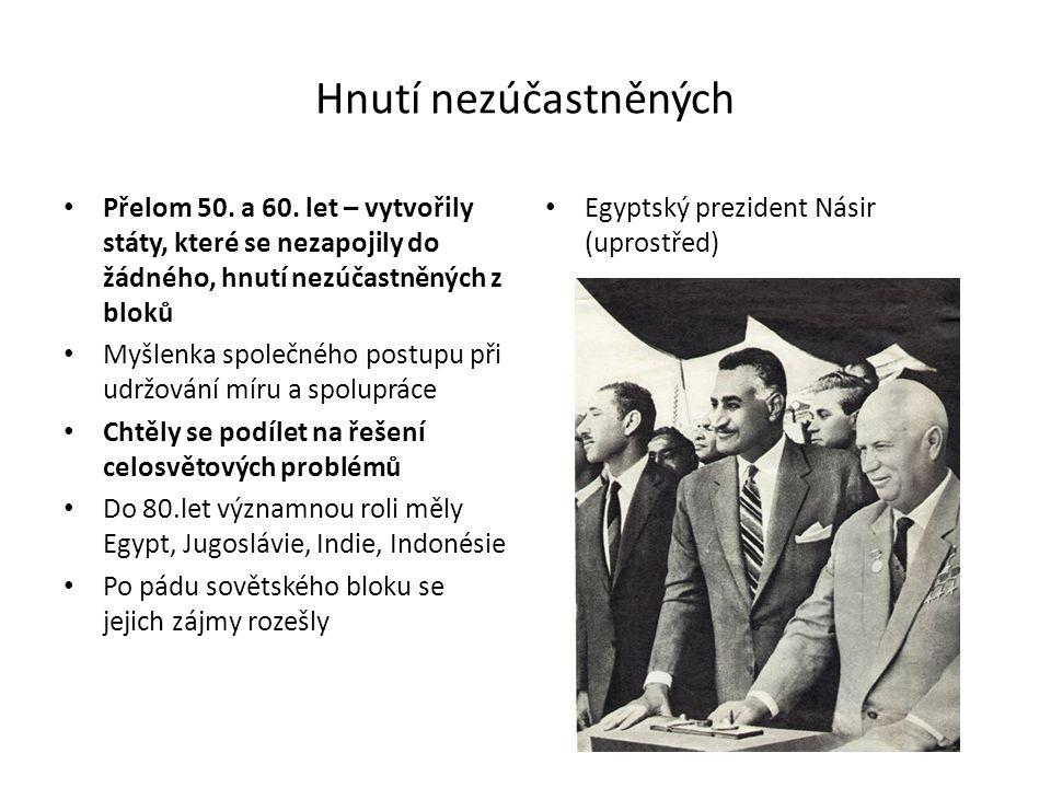 Hnutí nezúčastněných Přelom 50. a 60. let – vytvořily státy, které se nezapojily do žádného, hnutí nezúčastněných z bloků.