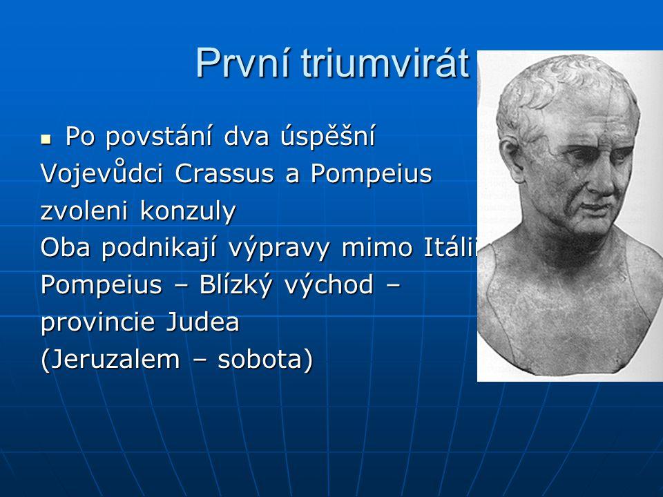 První triumvirát Po povstání dva úspěšní Vojevůdci Crassus a Pompeius