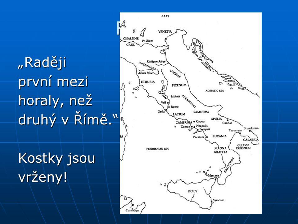 """Rubicon """"Raději první mezi horaly, než druhý v Římě. Kostky jsou"""