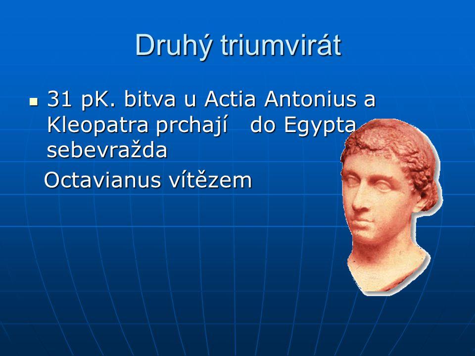 Druhý triumvirát 31 pK. bitva u Actia Antonius a Kleopatra prchají do Egypta – sebevražda.