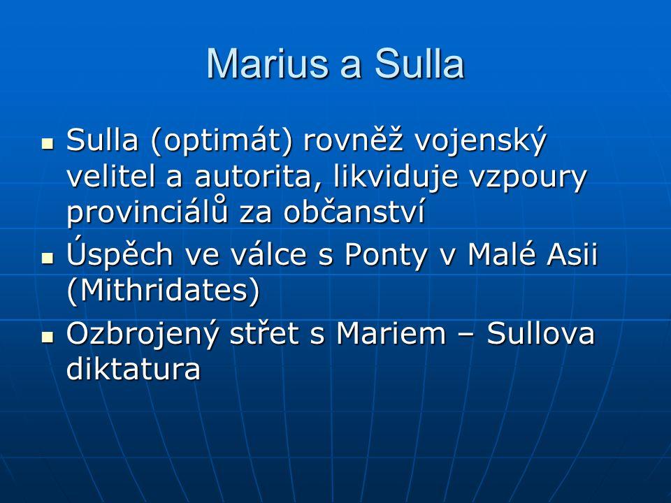 Marius a Sulla Sulla (optimát) rovněž vojenský velitel a autorita, likviduje vzpoury provinciálů za občanství.