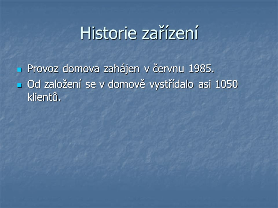 Historie zařízení Provoz domova zahájen v červnu 1985.