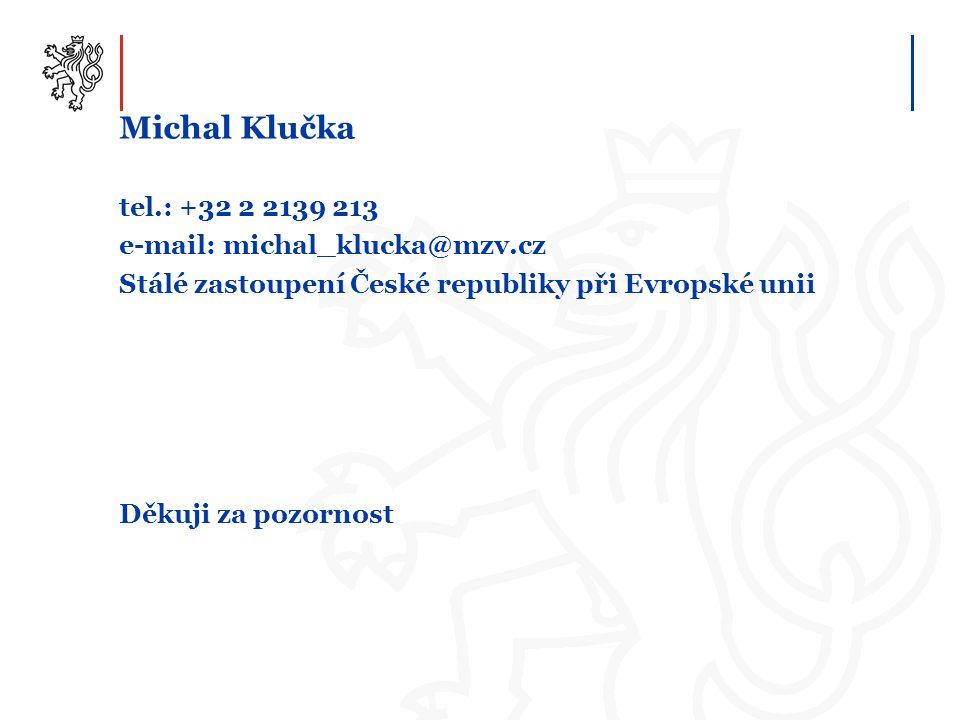 Michal Klučka tel.: +32 2 2139 213 e-mail: michal_klucka@mzv.cz
