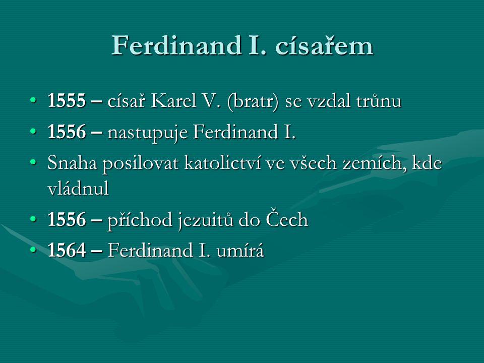 Ferdinand I. císařem 1555 – císař Karel V. (bratr) se vzdal trůnu