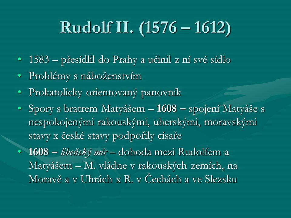 Rudolf II. (1576 – 1612) 1583 – přesídlil do Prahy a učinil z ní své sídlo. Problémy s náboženstvím.