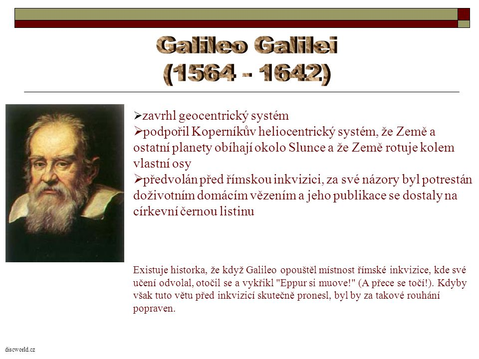 Galileo Galilei (1564 - 1642) zavrhl geocentrický systém.