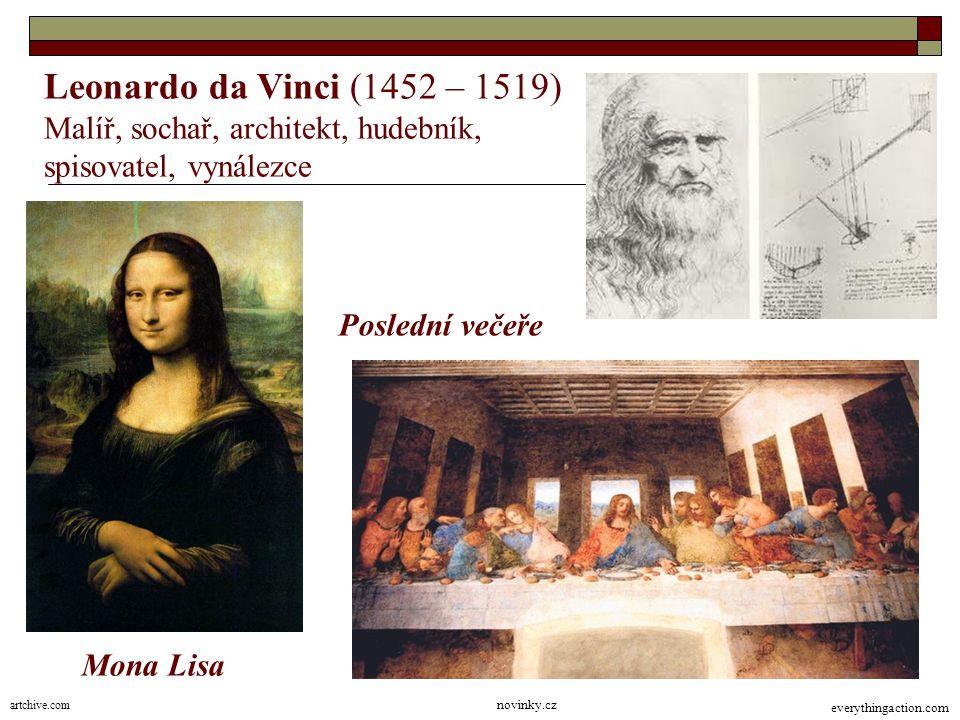 Leonardo da Vinci (1452 – 1519) Malíř, sochař, architekt, hudebník,