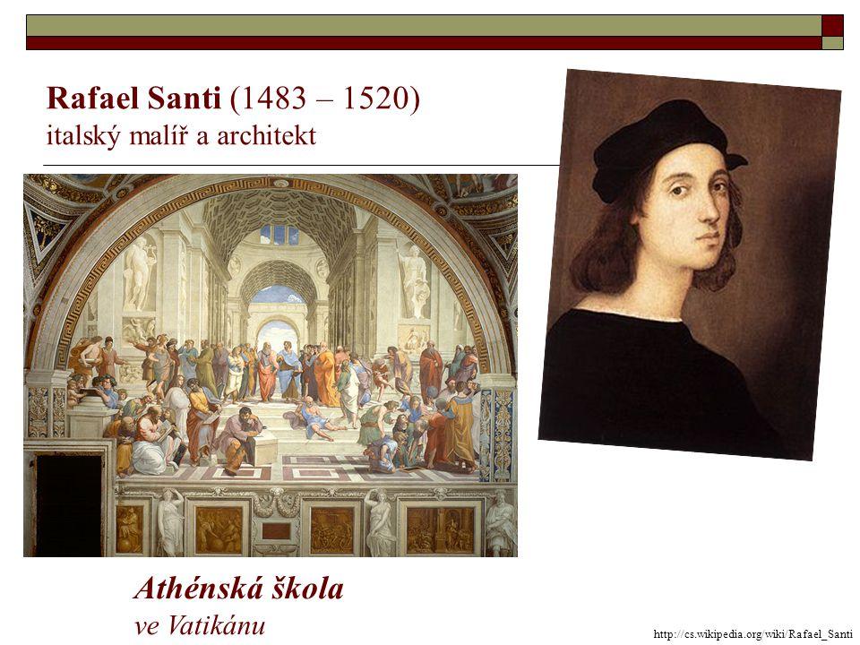 Rafael Santi (1483 – 1520) Athénská škola italský malíř a architekt