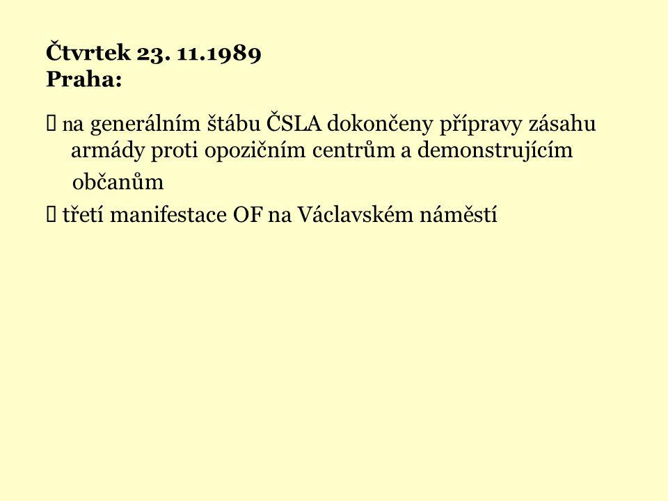 Čtvrtek 23. 11.1989 Praha: Ü na generálním štábu ČSLA dokončeny přípravy zásahu armády proti opozičním centrům a demonstrujícím.