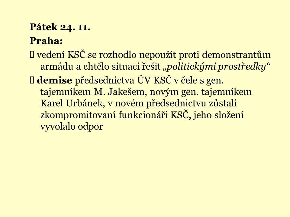 """Pátek 24. 11. Praha: Ü vedení KSČ se rozhodlo nepoužít proti demonstrantům armádu a chtělo situaci řešit """"politickými prostředky"""