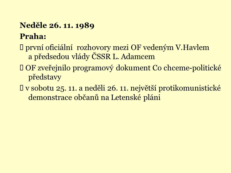 Neděle 26. 11. 1989 Praha: Ü první oficiální rozhovory mezi OF vedeným V.Havlem a předsedou vlády ČSSR L. Adamcem.