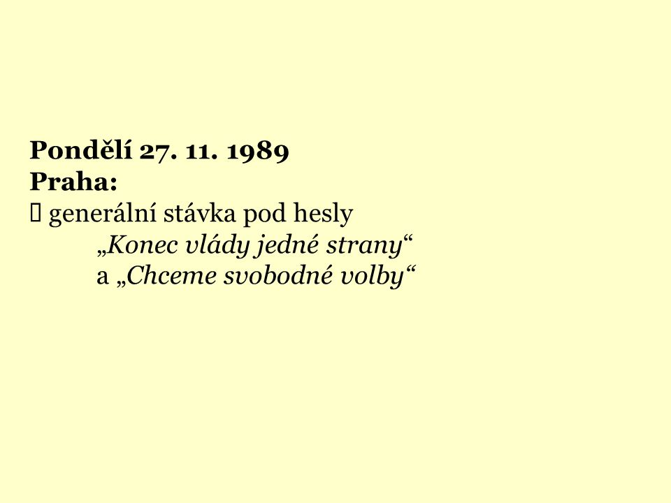 Pondělí 27. 11. 1989 Praha: Ü generální stávka pod hesly