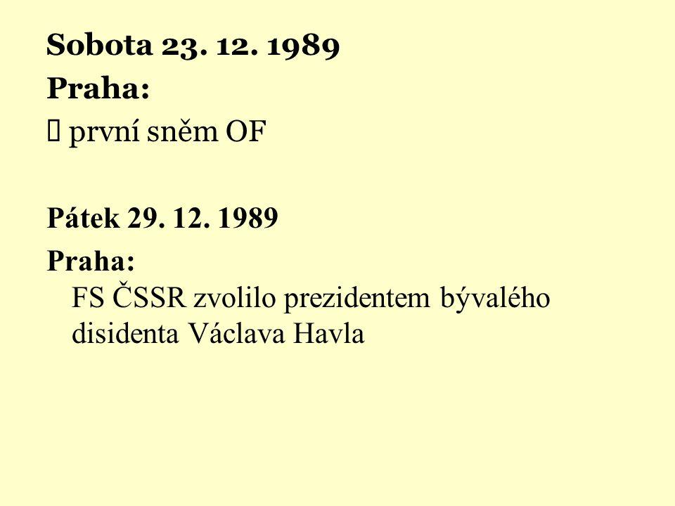 Sobota 23. 12. 1989 Praha: Ü první sněm OF Pátek 29. 12. 1989