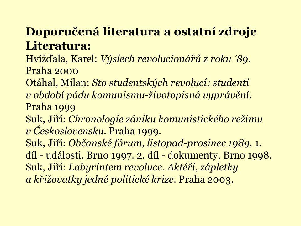 Doporučená literatura a ostatní zdroje Literatura: Hvížďala, Karel: Výslech revolucionářů z roku ´89.