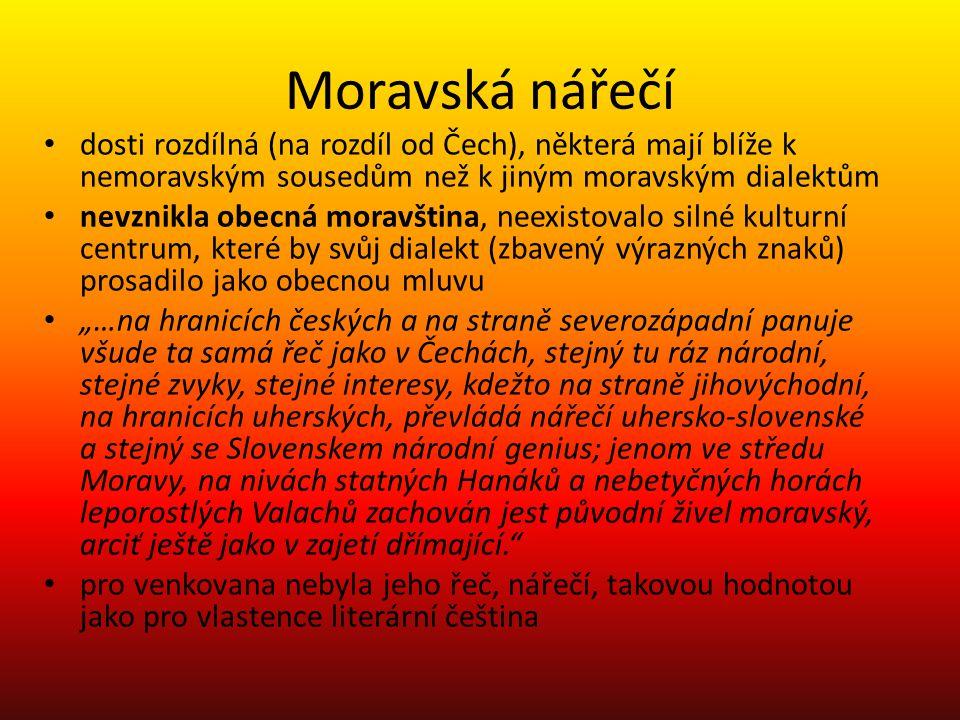 Moravská nářečí dosti rozdílná (na rozdíl od Čech), některá mají blíže k nemoravským sousedům než k jiným moravským dialektům.