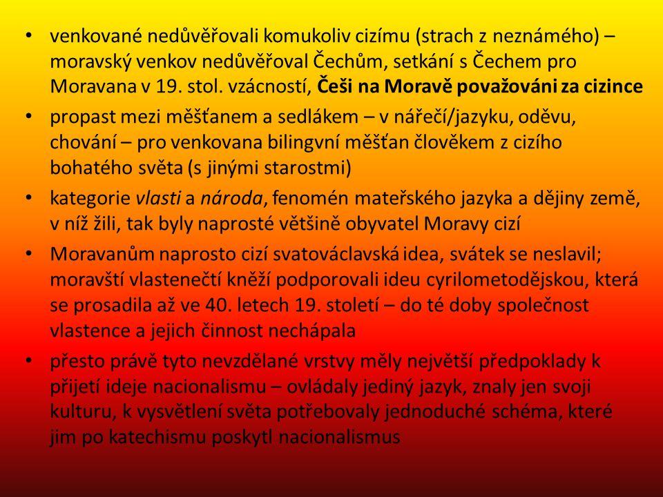 venkované nedůvěřovali komukoliv cizímu (strach z neznámého) – moravský venkov nedůvěřoval Čechům, setkání s Čechem pro Moravana v 19. stol. vzácností, Češi na Moravě považováni za cizince