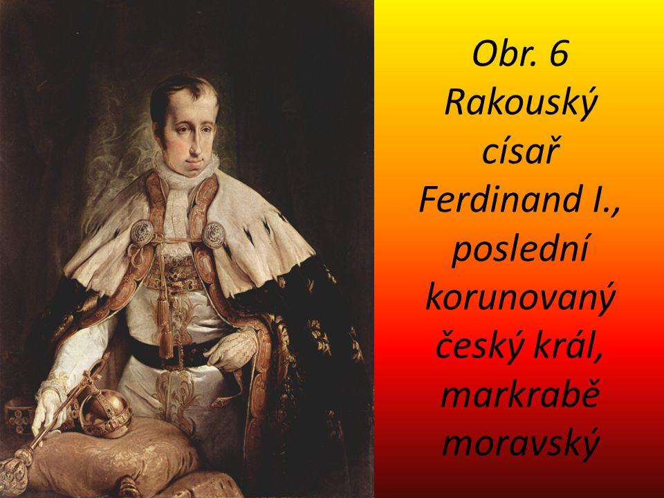 Obr. 6 Rakouský císař Ferdinand I