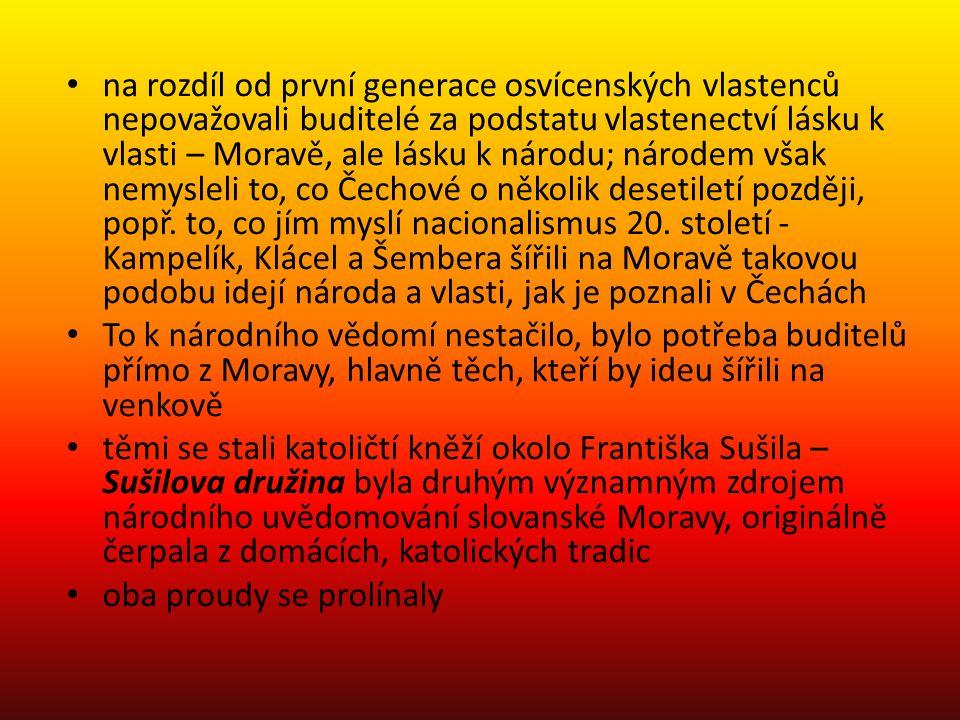 na rozdíl od první generace osvícenských vlastenců nepovažovali buditelé za podstatu vlastenectví lásku k vlasti – Moravě, ale lásku k národu; národem však nemysleli to, co Čechové o několik desetiletí později, popř. to, co jím myslí nacionalismus 20. století - Kampelík, Klácel a Šembera šířili na Moravě takovou podobu idejí národa a vlasti, jak je poznali v Čechách